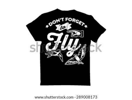 T shirt Design: don't forget to fly