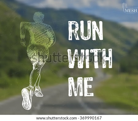 "Vector illustration EPS 10. Lettering on blurred background. ""Run with me"" Man runs on the road. Nature blurred background. Typographical template of poster."