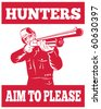 vector illustration of a Hunter aiming a shotgun rifle front view with wording hunters aim to please - stock photo