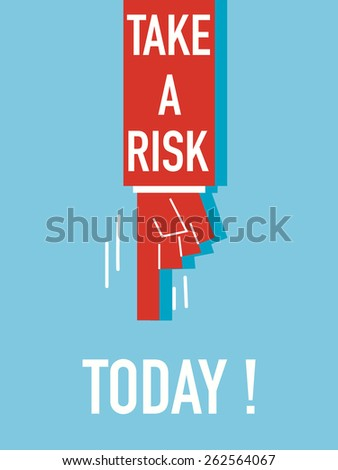 Words TAKE A RISK TODAY
