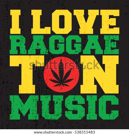 "Yellow and green letters ""I love Raggaeton music"" with cannabis leaf inside red circle on grunge black background. Poster, vector illustration,"
